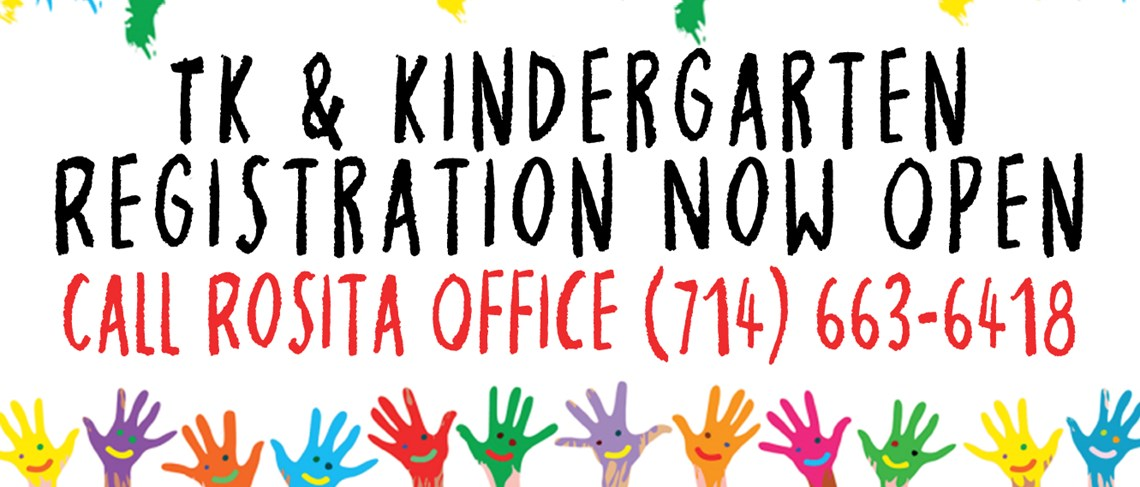 2021–2022 TK/Kindergarten Registration is NOW OPEN. Call the Rosita Office at (714) 663-6418 to make an appointment.